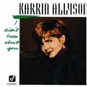 Karrin Allyson(I Didn't Know What Time It Was)