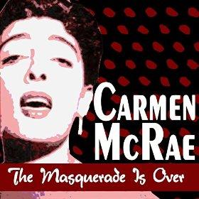 Carmen McRae(The Masquerade Is Over)