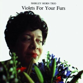 Shirley Horn(Violets for Your Furs)