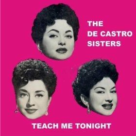 The De Castro Sisters(Teach Me Tonight)
